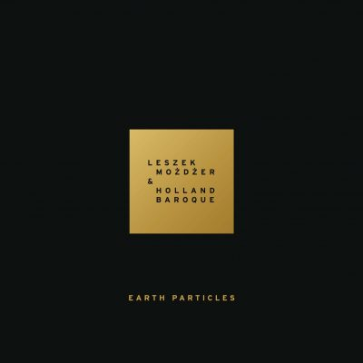 Leszek Możdżer & Holland Baroque – Earth Particles